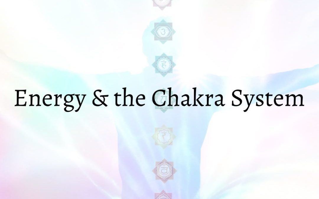 Energy and the Chakra System